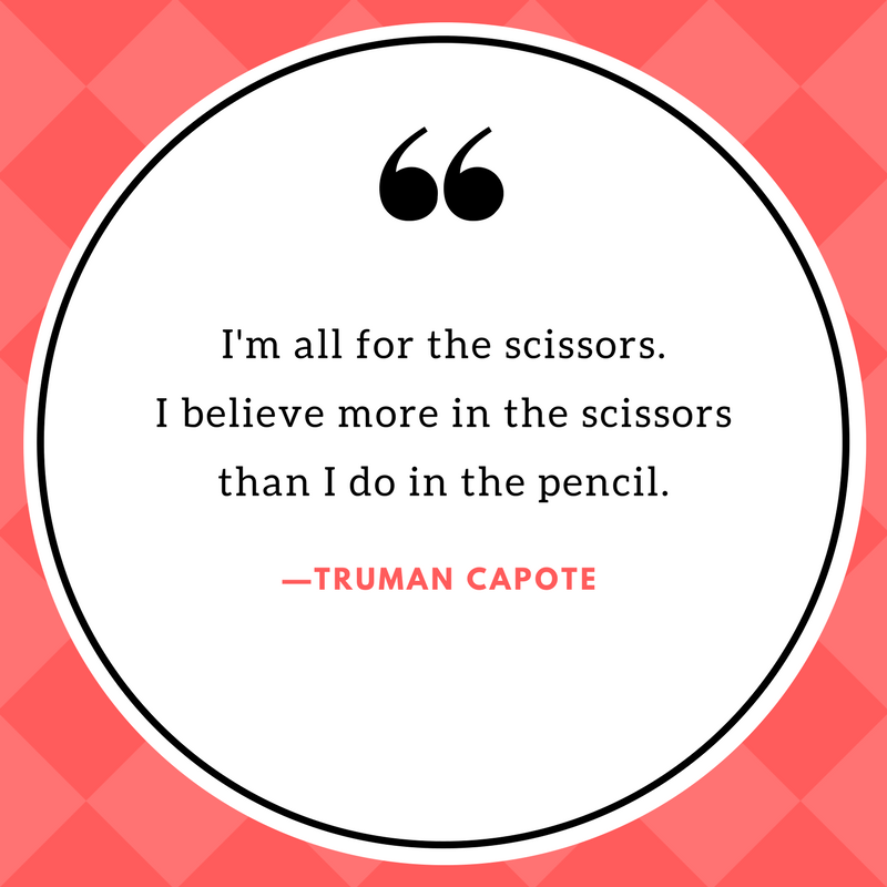 """Image of quote that says, """"I'm all for the scissors. I believe more in the scissors than I do in the pencil."""" Quote by Truman Capote."""