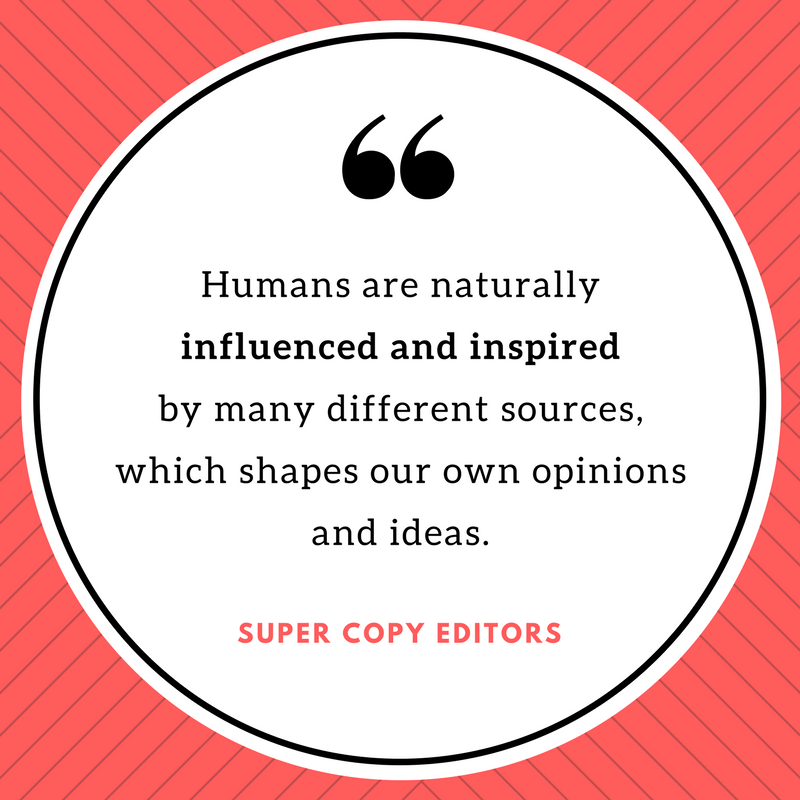 """Image of a quote that says, """"Humans are naturally influenced and inspired by many different sources, which shapes our own opinions and ideas."""""""