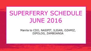 Superferry Schedule JUNE 2016 to Nasipit Butuan, Cagayan de Oro, Dipolog, Ozamiz, Iligan, Zamboanga