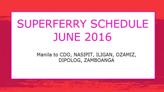 2Go Schedule for June 2016 of Superferry to cdo ozamiz nasipit iligan dipolog zamboanga