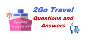 2Go Travel Questions and Answers | Booking Tips