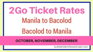 2Go Manila to Bacolod and vice versa, TICKET RATES and SCHEDULES