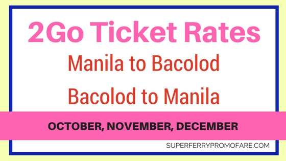 2Go Rates Manila to Bacolod and Bacolod to Manila