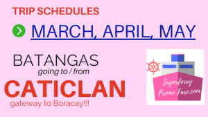 2Go Schedules BATANGAS to/from CATICLAN MARCH, APRIL, MAY