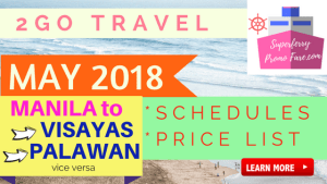 2Go Travel MAY 2018 SCHEDULES and PRICE LIST |Manila to VISAYAS and PALAWAN v.v.