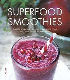 Superfood smoothies. ontdek de natuurlijke kracht van superfoods in 70 heerlijke smoothierecepten