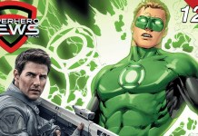 Superhero News #127: Tom Cruise rumored to be the frontrunner for Hal Jordan in 'Green Lantern Corps,' on one condition