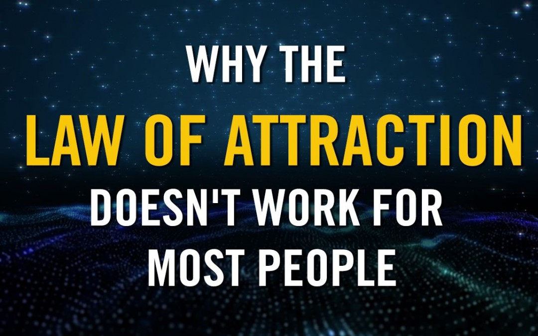 Why The Law Of Attraction Doesnt Work For Most People