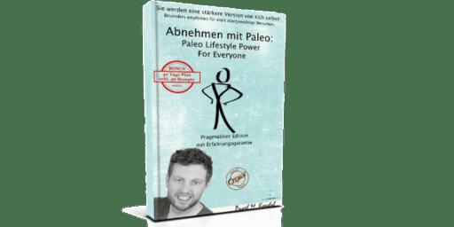 Abnehmen mit Paleo Paleo Lifestyle Power For Everyone Pragmatiker Edition Mit Erfahrungsgarantie