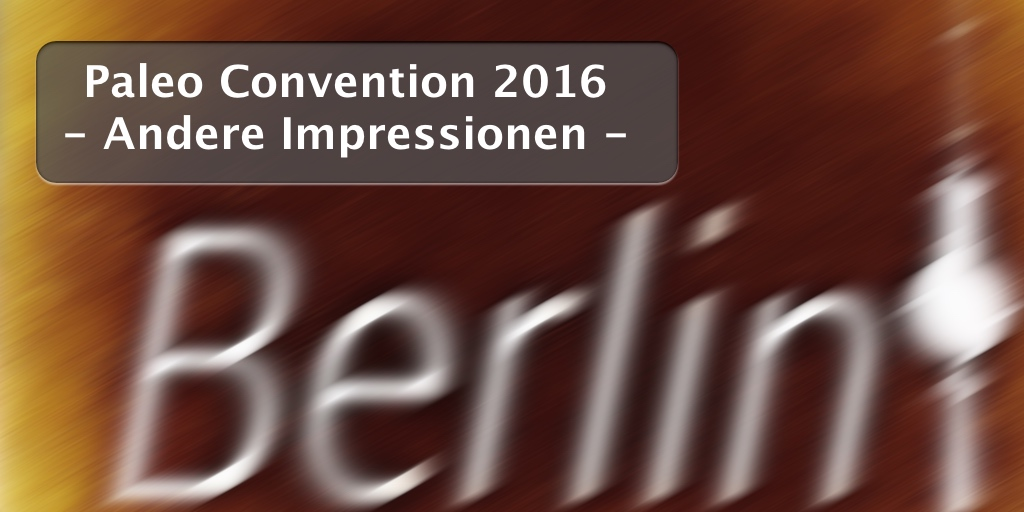 Andere Impressionen der Paleo Convention 2016 in Berlin