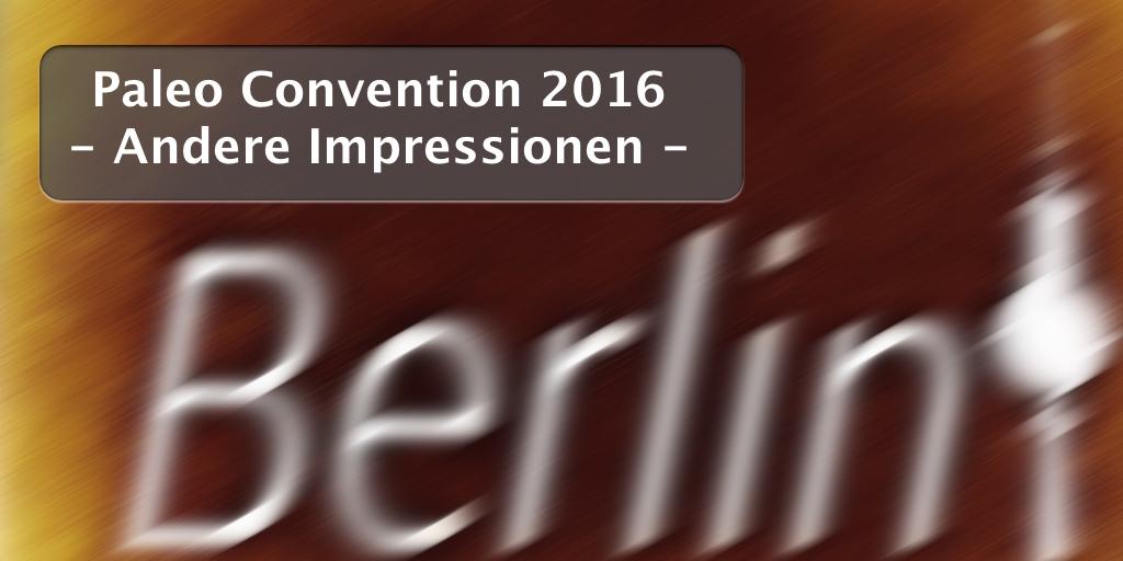 Andere Impressionen der Paleo Convention 2016 in Berlin