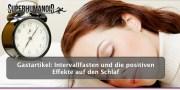 Gastartikel: Intervallfasten und die positiven Effekte auf den Schlaf