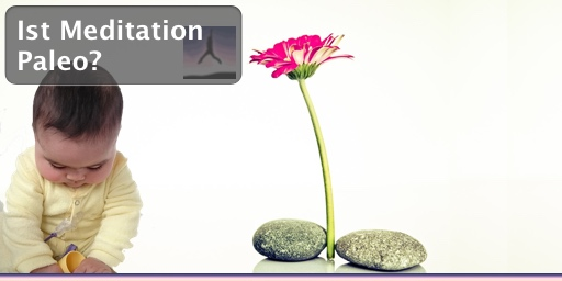 Ist Meditation paleo?