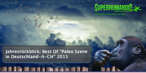 """Jahresrückblick: Best Of """"Paleo Szene in Deutschland-A-CH"""" 2015"""