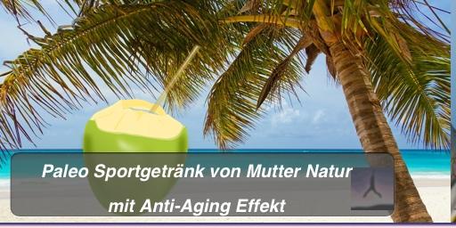 Kokosnusswasser - Paleo Sportgetränk von Mutter Natur mit Anti-Aging Effekt