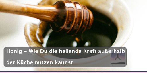 Honig - Wie Du die heilende Kraft außerhalb der Küche nutzen kannst