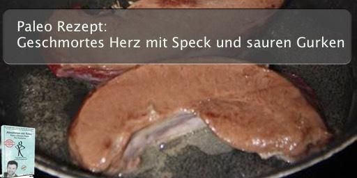 Paleo Rezept: Geschmortes Herz mit Speck und sauren Gurken