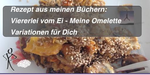 Viererlei vom Ei - Meine Omelette Variationen für Dich