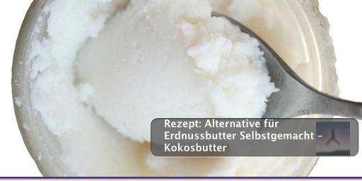 Rezept: Alternative für Erdnussbutter Selbstgemacht - Kokosbutter