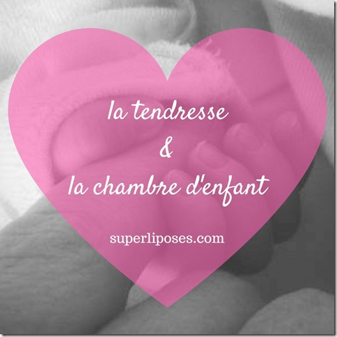 la tendresse & la chambre d'enfant- superliposes.com