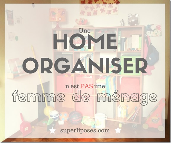 Home Organiser pas femme de menage- superliposes.com