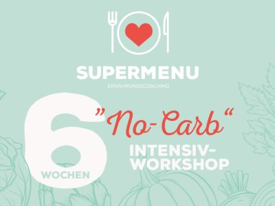 "6 Wochen ""No-Carb""- Intensiv-Workshop 2020!"