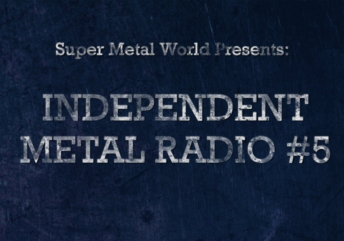Super Metal World Presents: Indie Metal Radio #5