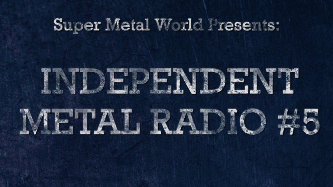 Super Metal World Presents: Indie Metal Radio #5
