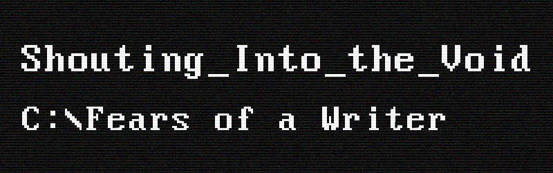 Shouting into the Void Fears of a Writer Header