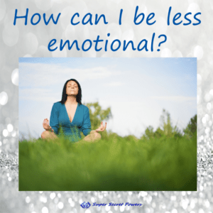 how can I be less emotional?