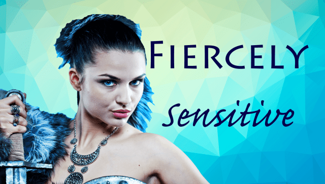 Fiercely Sensitive