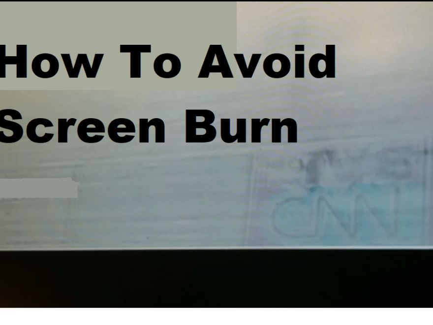 How to avoid screen burn