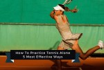 How To Practice Tennis Alone | 5 Most Effective Ways For 2021