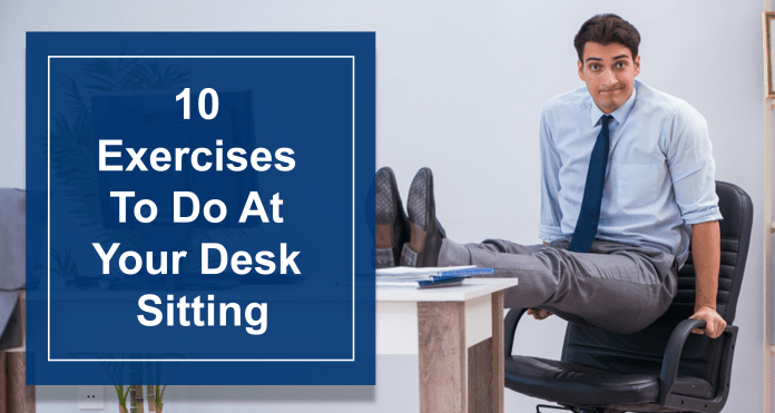 10 Effective Exercises To Do At Your Desk Sitting