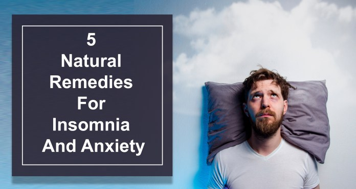 5 Natural Remedies For Insomnia And Anxiety
