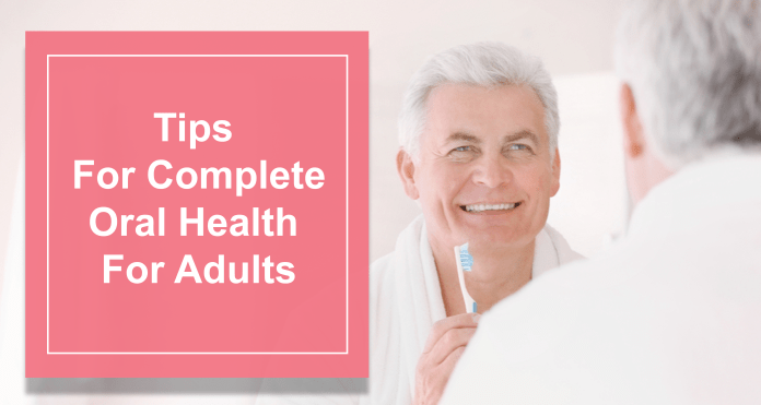Quick Tips For Complete Oral Health For Adults