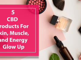 5 Best CBD Products for a Skin, Muscle, and Energy Glow Up