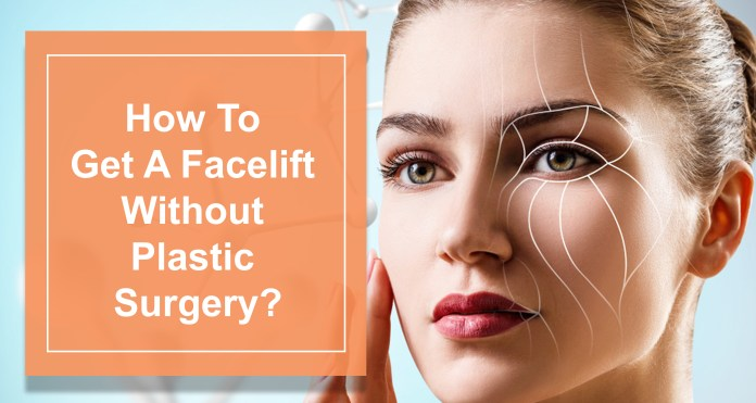 How To Get A Facelift Without Plastic Surgery