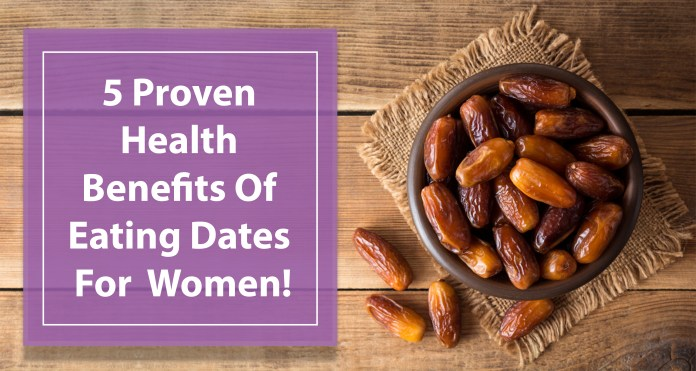 5 Proven Health Benefits Of Eating Dates For Women!