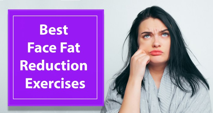 Best face fat reduction exercises