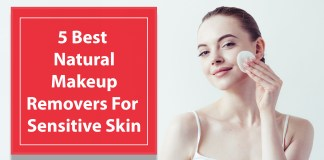 5 Best Natural Makeup Removers For Sensitive Skin