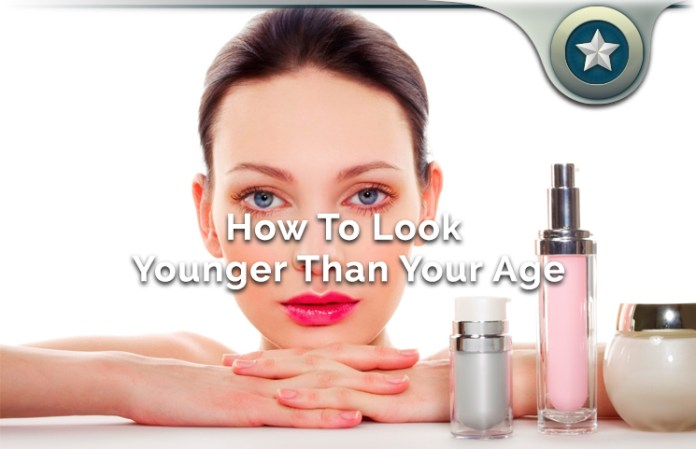 How To Look Younger Than Your Age