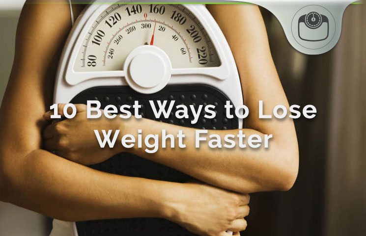 10 best ways to lose weight faster
