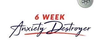 6 Week Anxiety Destroyer