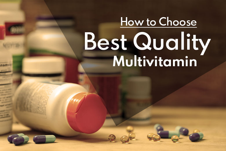 How to Choose the Best Quality Multivitamin? (All Considerations Covered)