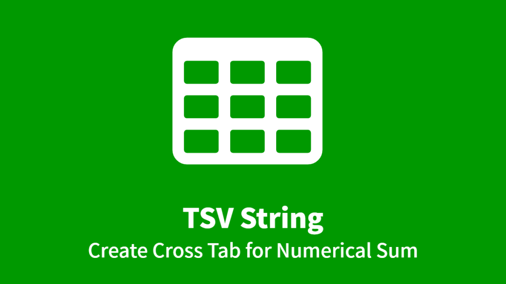 TSV String, Create Cross Tab for Numerical Sum