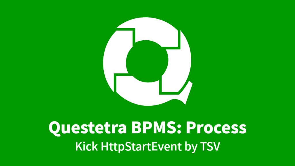 Questetra BPMS: Process, Kick HttpStartEvent by TSV