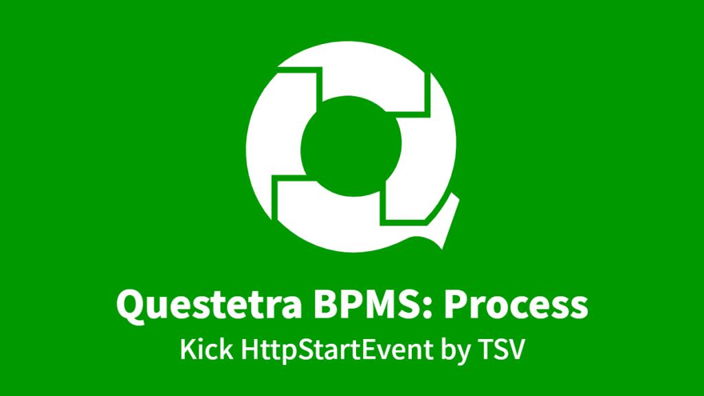 Questetra BPMS: Process, Kick HttpStartEvent by TSV