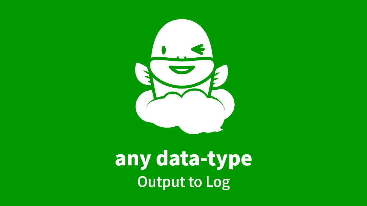 any data-type, Output to Log