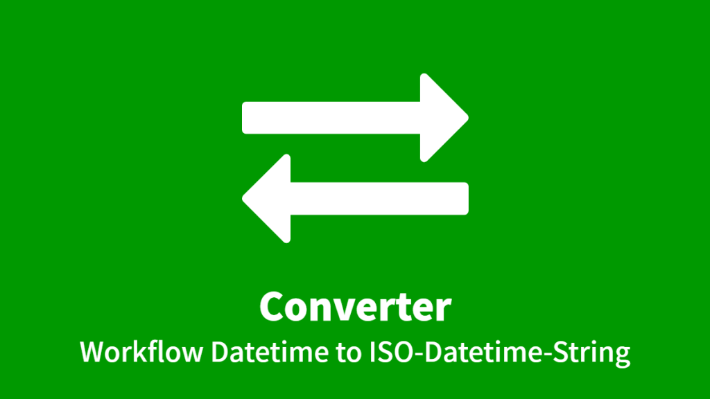 Converter: Workflow Datetime to ISO-Datetime-String